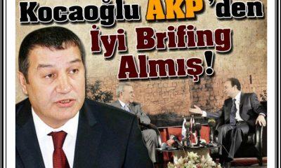 Kocaoğlu AKP'den İyi Brifing Almış