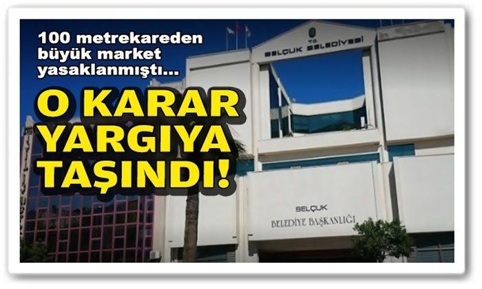Selçuk'ta 100 metrekareden büyük market yasaklanmıştı: O karar yargıya taşındı