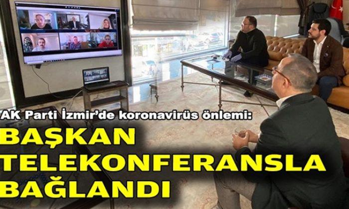 AK Parti İzmir'de koronavirüs önlemi: Başkan telekonferansla bağlandı