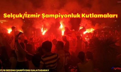 Selçuk İzmir Galatasaray Şampiyonluk Kutlama videosu